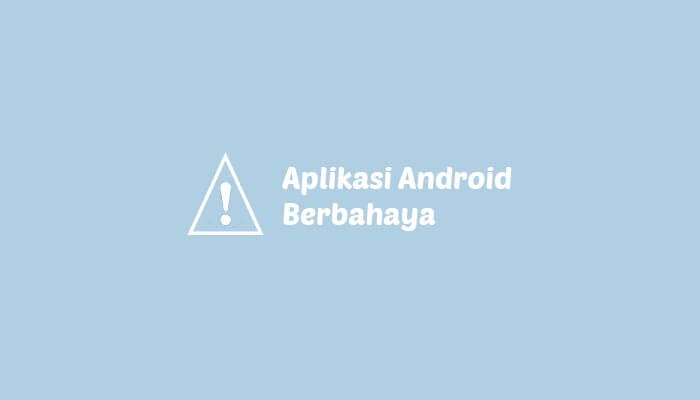 9 Aplikasi Android Berbahaya