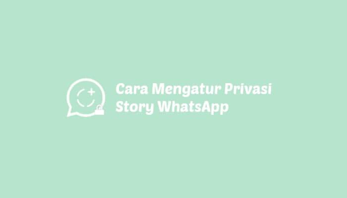 Cara Mengatur Privasi Story WhatsApp