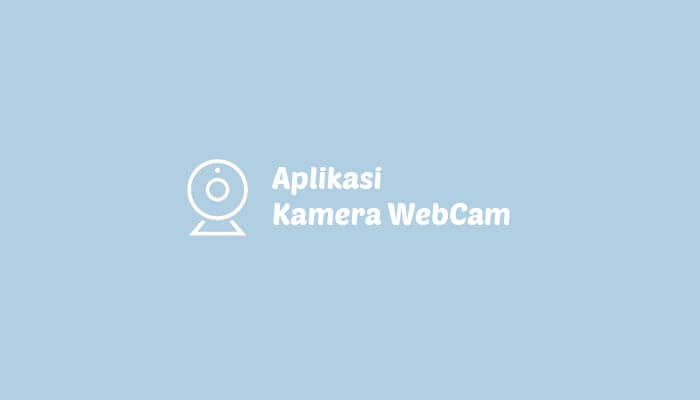 Aplikasi Kamera Webcam Laptop