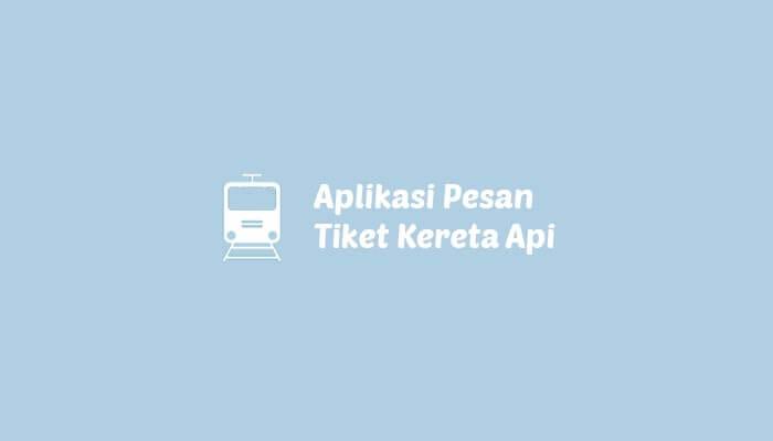 Aplikasi pesan tiket kereta api murah