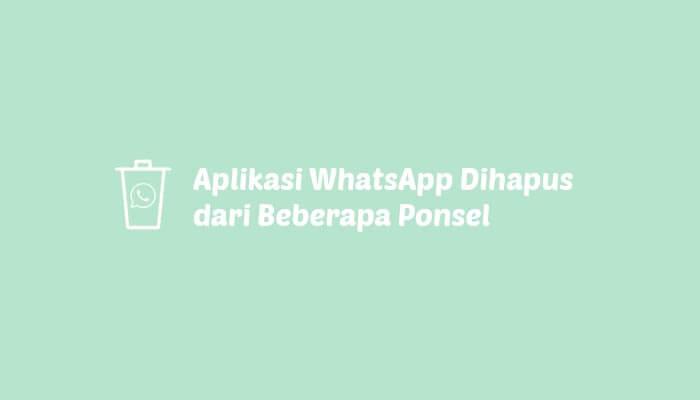 WhatsApp akan Dihapus dari Ponsel