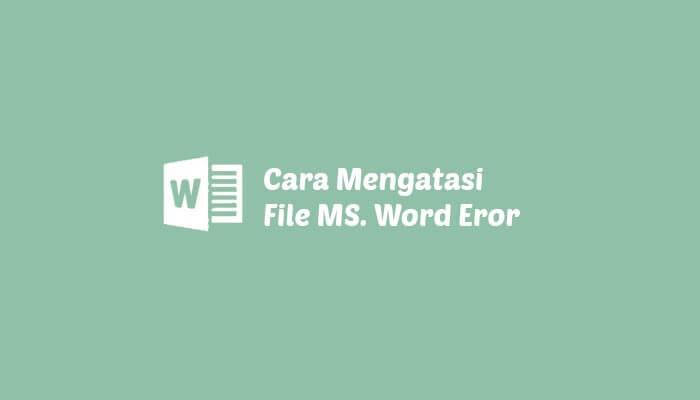 Cara Mengatasi File MS. Word yang Rusak/Corrupt