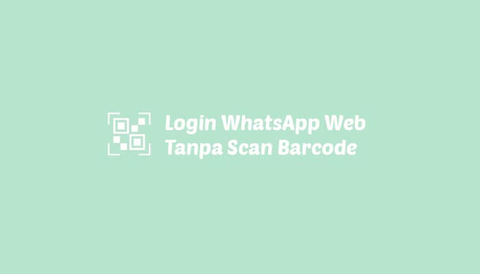 Login WhatsApp Web Tanpa Scan Barcode