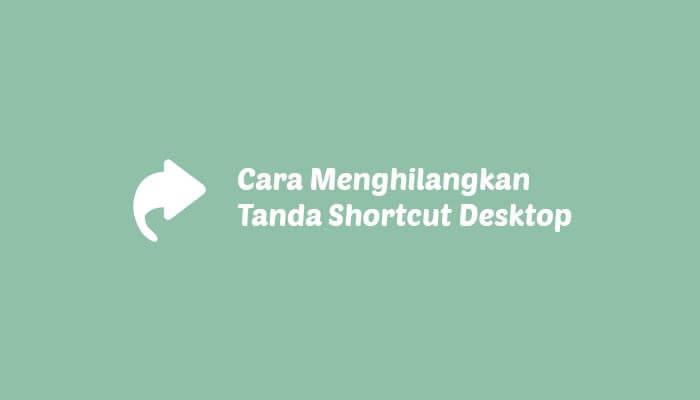 Cara Menghilangkan Tanda Panah Shortcut Desktop