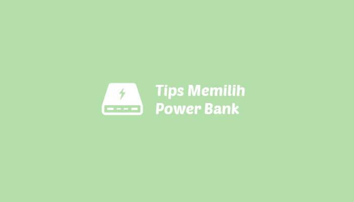 Tips Memilih Power Bank Terbaik Bagi Ponsel