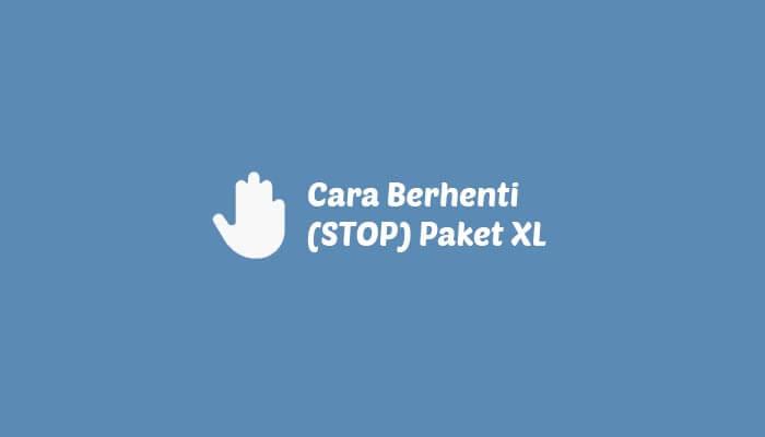 cara berhenti stop paket xl
