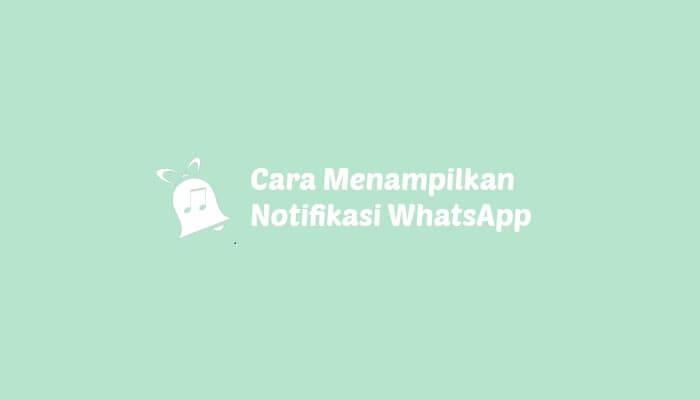 4 Cara Menampilkan Notifikasi WhatsApp yang Tidak Muncul