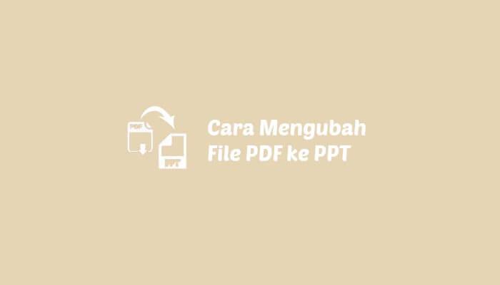 Cara Mengubah PDF ke PPT Tanpa Aplikasi [Hasil Bagus]