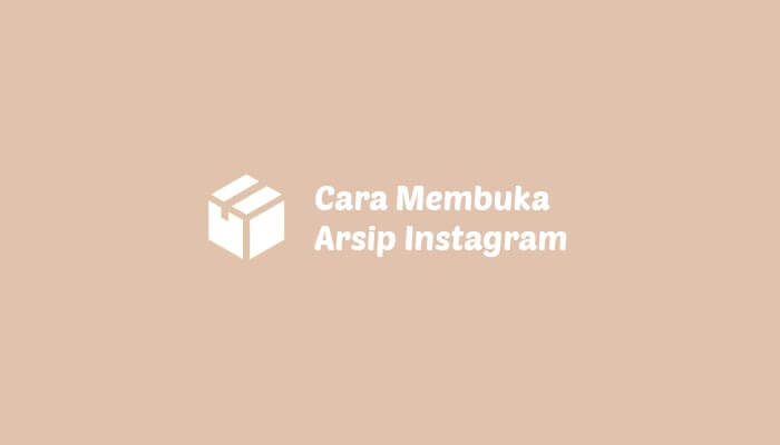 cara membuka arsip di instagram