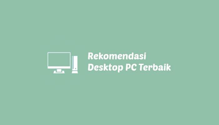 komputer desktop pc terbaik performa mumpuni