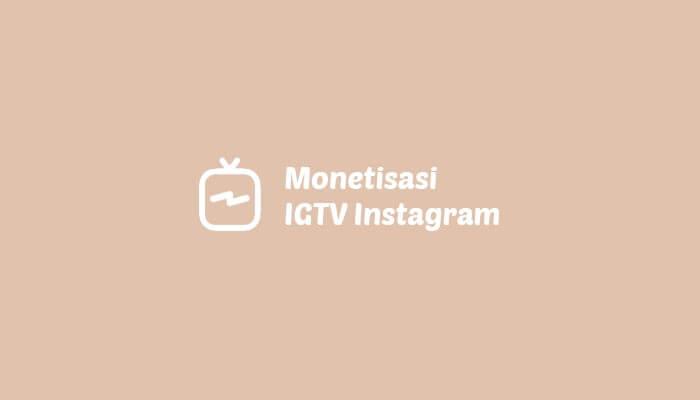 Cara Monetisasi IGTV Instagram + Siap Menampilkan Iklan