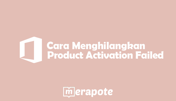 Cara Menghilangkan Product Activation Failed Microsoft Office - merapote