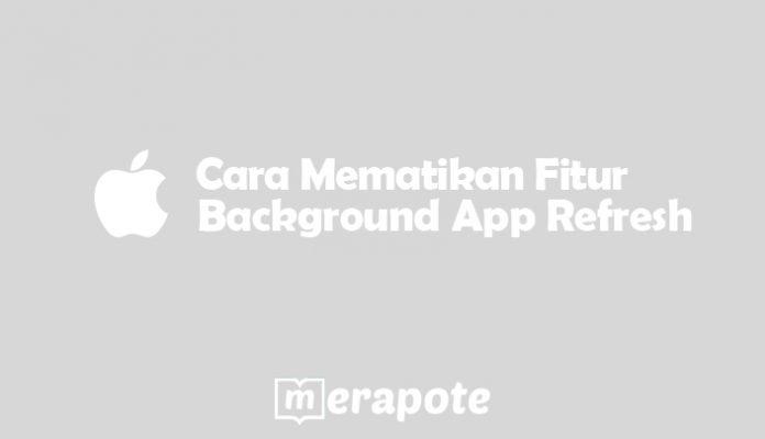apa itu background app refresh merapote