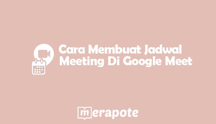 cara membuat jadwal meeting di google meet merapote