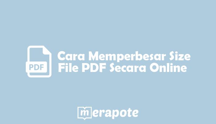 cara memperbesar ukuran file pdf online merapote
