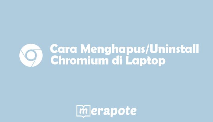 cara menghapus chromium di laptop permanen merapote