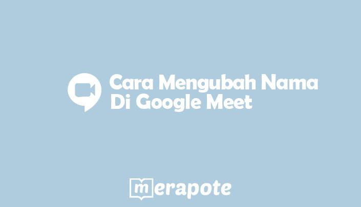 cara mengubah nama di google meet merapote