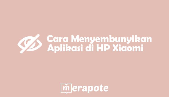 cara menyembunyikan aplikasi di hp xiaomi merapote
