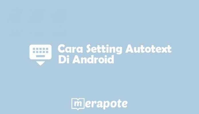 cara setting autotext di android
