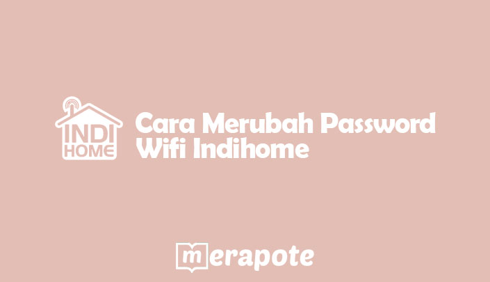 Cara Merubah Password Wifi Indihome
