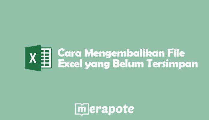 Mengembalikan File Excel yang Belum Tersimpan
