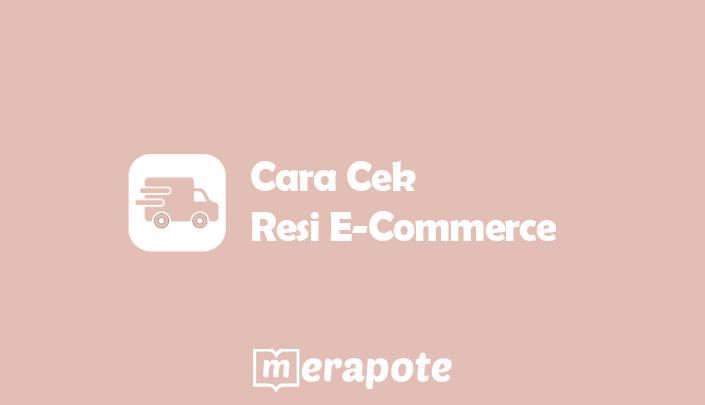 Cara Cek Resi E-Commerce