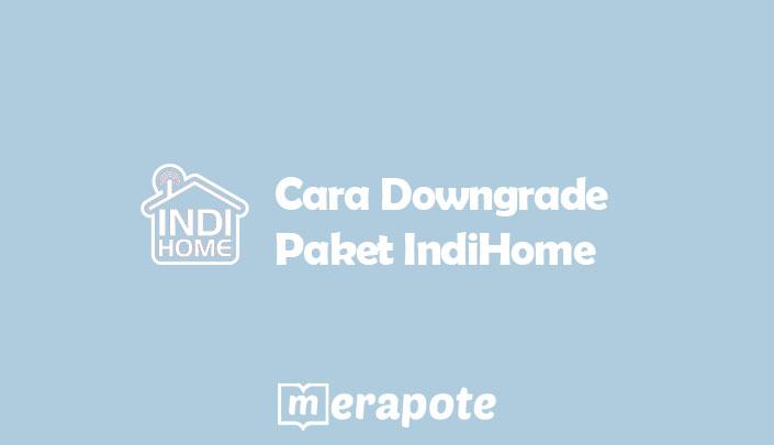 Cara Downgrade Paket IndiHome