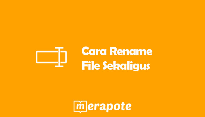 Cara Rename File Sekaligus