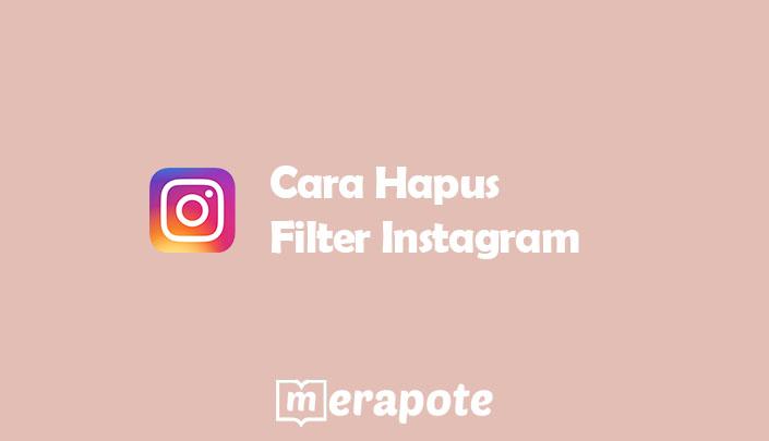 Cara Hapus Filter Instagram
