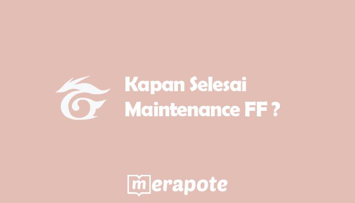 Kapan Selesai Maintenance FF